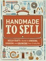 Book: Handmade to Sell - Hello Craft's Guide to Owning, Running, and Growing Your Crafty Biz
