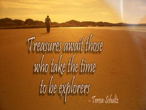 treasures await those who take the time to be explorers