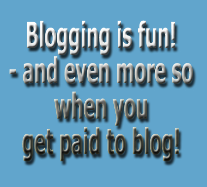 Get paid to blog! Blogging is fun!