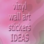 vinyl wall art stickers ideas