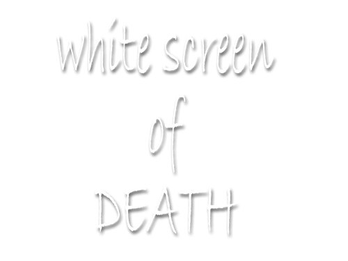 white screen of death